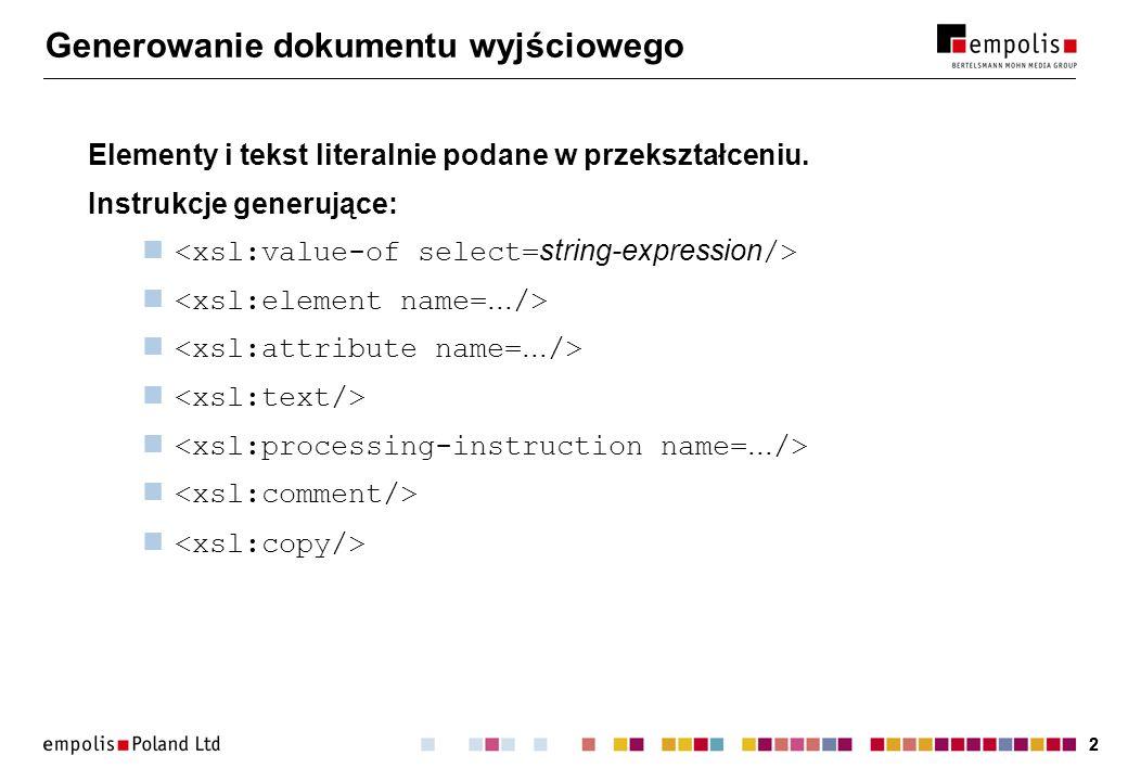 22 Generowanie dokumentu wyjściowego Elementy i tekst literalnie podane w przekształceniu. Instrukcje generujące: