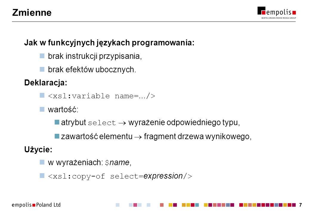 77 Zmienne Jak w funkcyjnych językach programowania: brak instrukcji przypisania, brak efektów ubocznych. Deklaracja: wartość: atrybut select wyrażeni