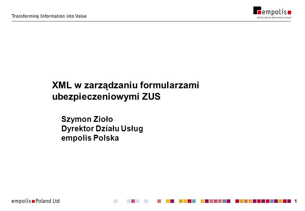 11 XML w zarządzaniu formularzami ubezpieczeniowymi ZUS Szymon Zioło Dyrektor Działu Usług empolis Polska