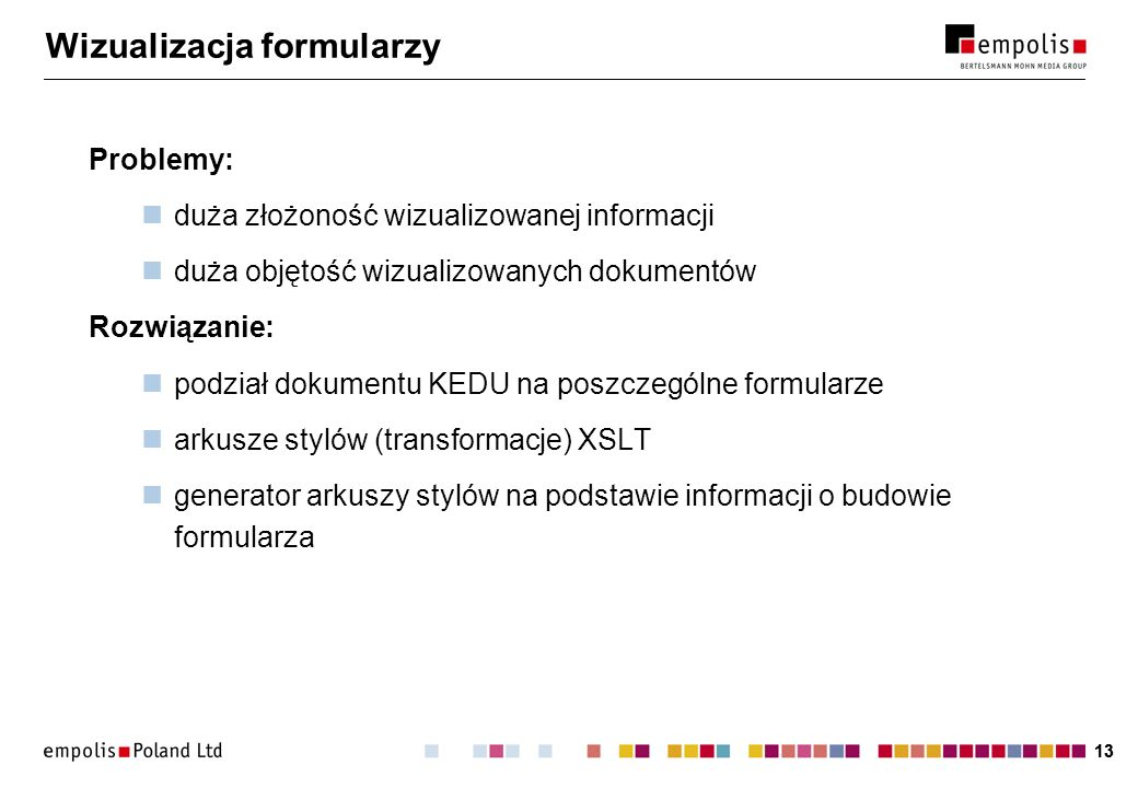 13 Wizualizacja formularzy Problemy: duża złożoność wizualizowanej informacji duża objętość wizualizowanych dokumentów Rozwiązanie: podział dokumentu