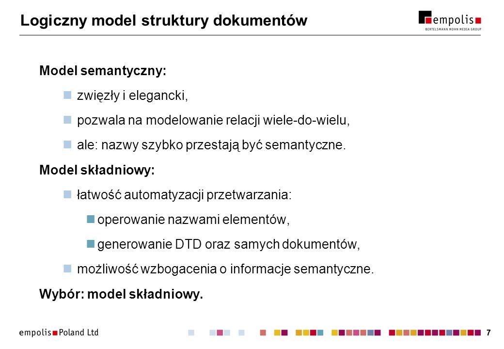 77 Logiczny model struktury dokumentów Model semantyczny: zwięzły i elegancki, pozwala na modelowanie relacji wiele-do-wielu, ale: nazwy szybko przest