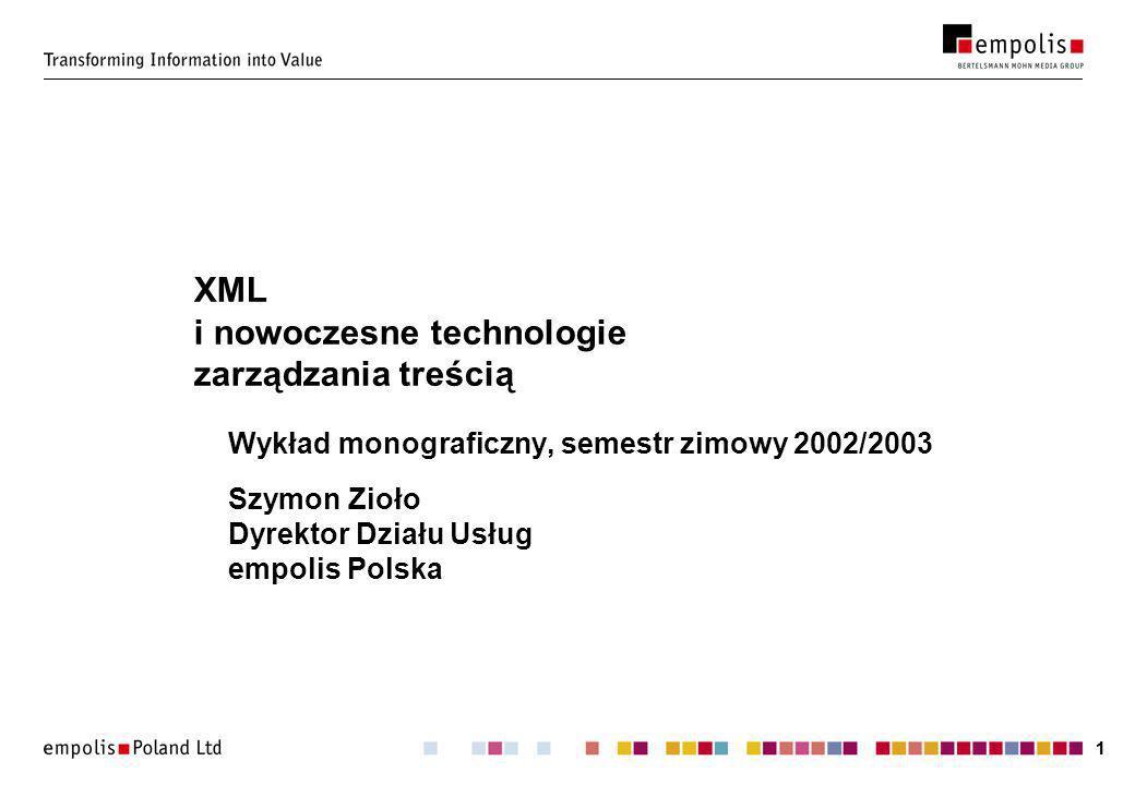 11 XML i nowoczesne technologie zarządzania treścią Wykład monograficzny, semestr zimowy 2002/2003 Szymon Zioło Dyrektor Działu Usług empolis Polska