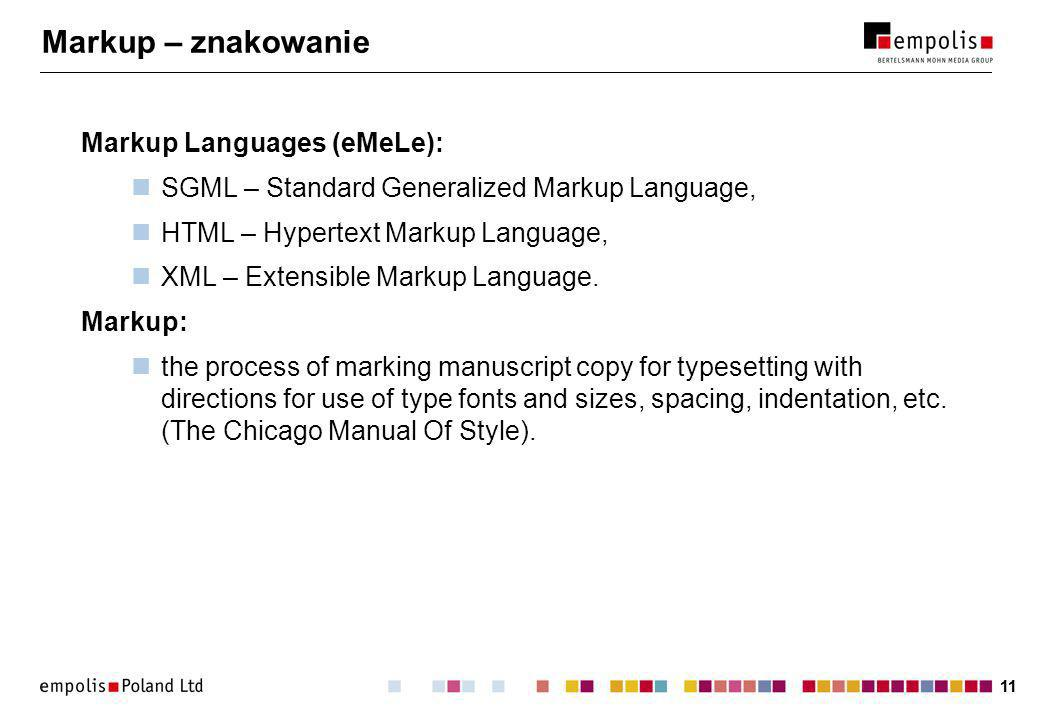 11 Markup – znakowanie Markup Languages (eMeLe): SGML – Standard Generalized Markup Language, HTML – Hypertext Markup Language, XML – Extensible Markup Language.