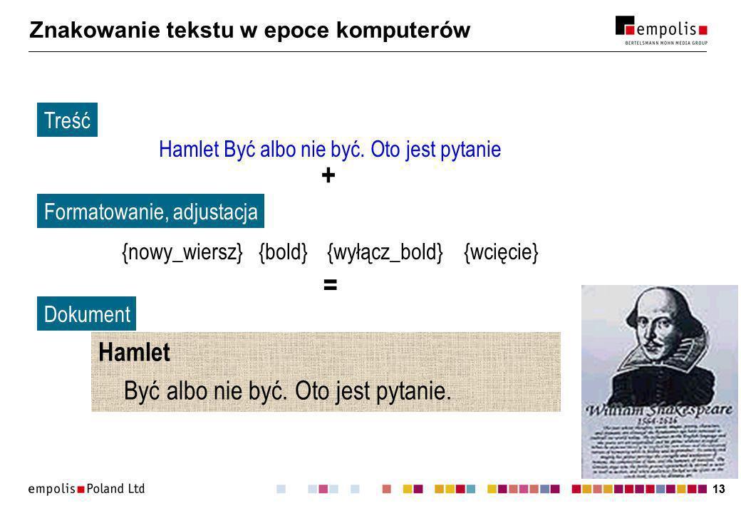 13 Znakowanie tekstu w epoce komputerów Hamlet Być albo nie być.