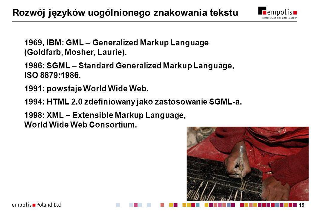 19 Rozwój języków uogólnionego znakowania tekstu 1969, IBM: GML – Generalized Markup Language (Goldfarb, Mosher, Laurie).