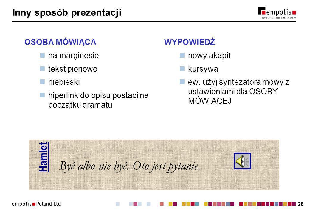 28 Inny sposób prezentacji OSOBA MÓWIĄCA na marginesie tekst pionowo niebieski hiperlink do opisu postaci na początku dramatu WYPOWIEDŹ nowy akapit kursywa ew.