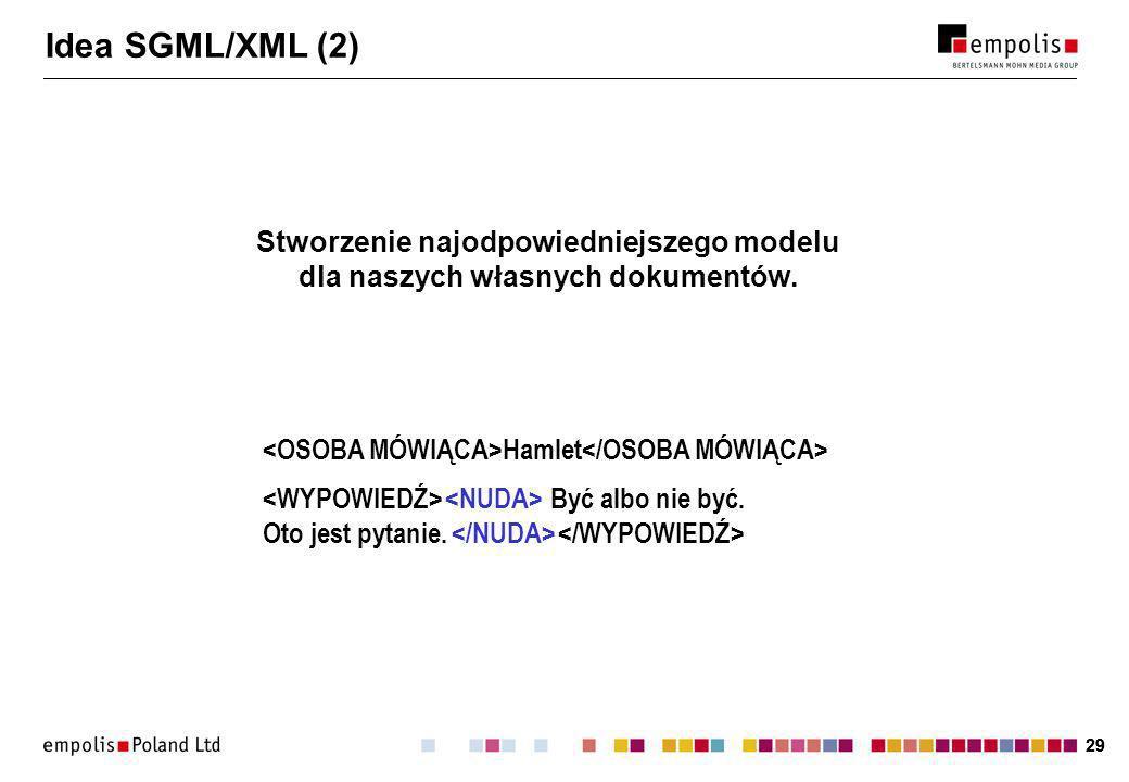 29 Idea SGML/XML (2) Stworzenie najodpowiedniejszego modelu dla naszych własnych dokumentów.