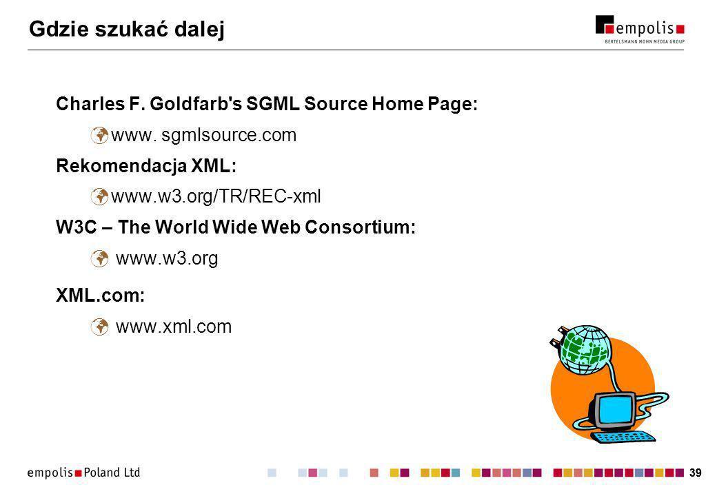 39 Gdzie szukać dalej Charles F. Goldfarb s SGML Source Home Page: www.