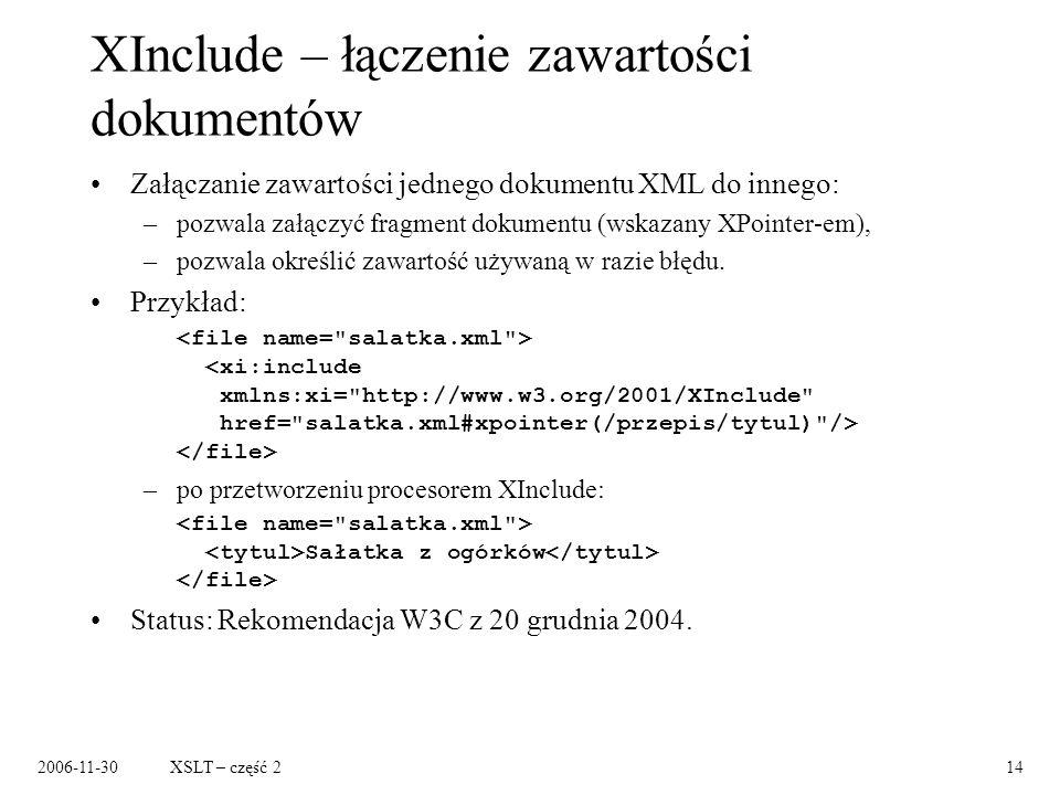 2006-11-30XSLT – część 214 XInclude – łączenie zawartości dokumentów Załączanie zawartości jednego dokumentu XML do innego: –pozwala załączyć fragment