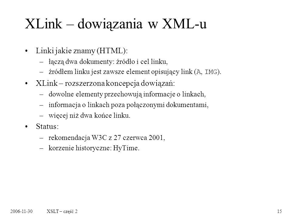 2006-11-30XSLT – część 215 XLink – dowiązania w XML-u Linki jakie znamy (HTML): –łączą dwa dokumenty: źródło i cel linku, –źródłem linku jest zawsze e