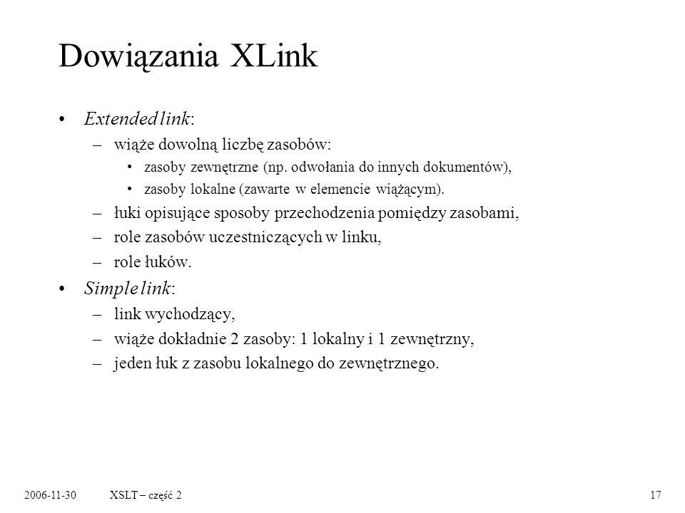 2006-11-30XSLT – część 217 Dowiązania XLink Extended link: –wiąże dowolną liczbę zasobów: zasoby zewnętrzne (np. odwołania do innych dokumentów), zaso