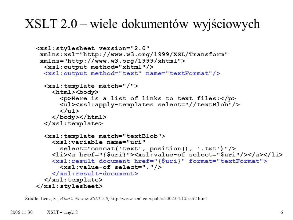 2006-11-30XSLT – część 27 XSLT 2.0 – grupowanie Źródło: Lenz, E., Whats New in XSLT 2.0, http://www.xml.com/pub/a/2002/04/10/xslt2.html