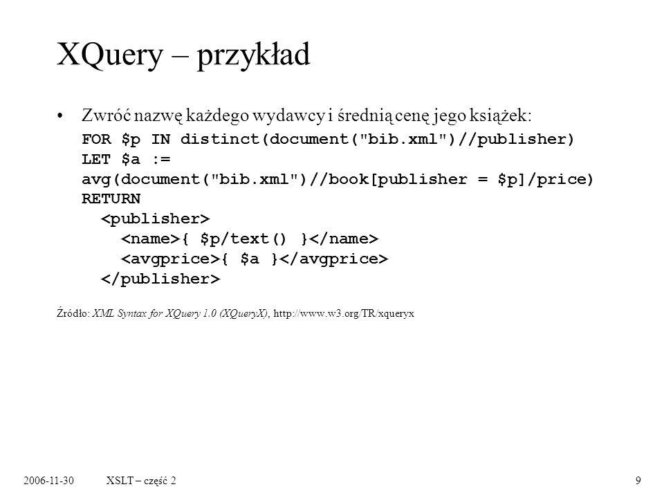 2006-11-30XSLT – część 220 Przyszłość XLink Zastosowania: –organizowanie, kojarzenie zasobów, nawet gdy nie mamy prawa zapisu, –dostarczanie wartości dodanej – zbiorów linków.