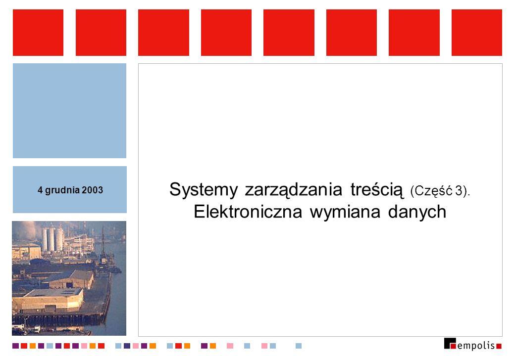 Systemy zarządzania treścią (Część 3). Elektroniczna wymiana danych 4 grudnia 2003