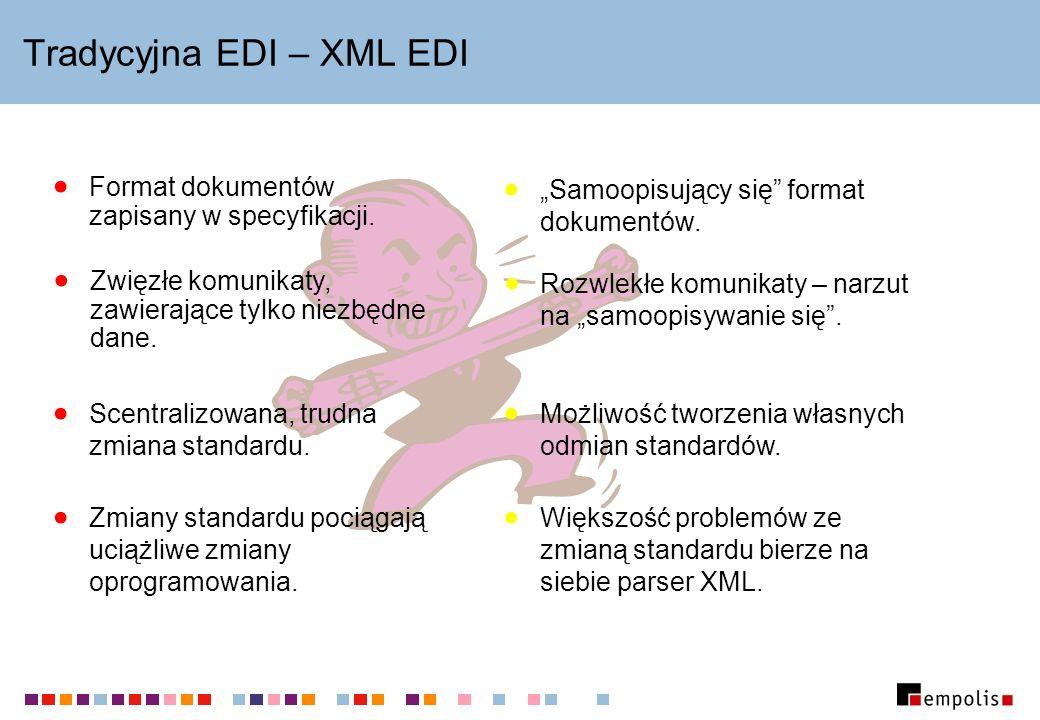 Tradycyjna EDI – XML EDI Format dokumentów zapisany w specyfikacji. Samoopisujący się format dokumentów. Zmiany standardu pociągają uciążliwe zmiany o