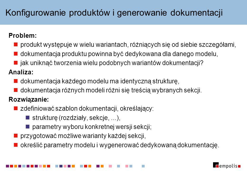 Konfigurowanie produktów i generowanie dokumentacji Problem: produkt występuje w wielu wariantach, różniących się od siebie szczegółami, dokumentacja