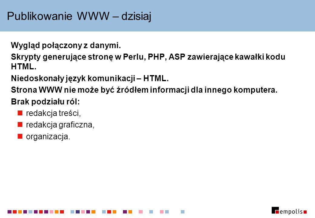 Publikowanie WWW w modelu trójwarstwowym XML Artykuł XML Nagłówek XML Konfigu- racja XSL XML Wynikowy Serwer WWW Przeglądarka Bazy danych XML TXT HTML Pliki Inne źródła