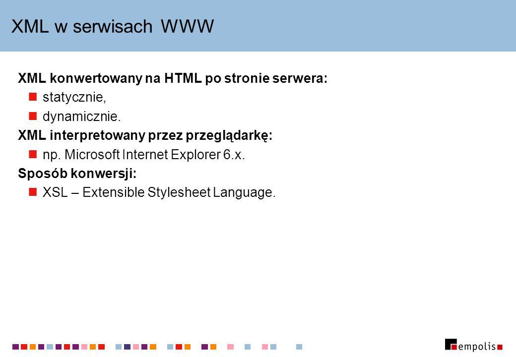 XML w serwisach WWW XML konwertowany na HTML po stronie serwera: statycznie, dynamicznie. XML interpretowany przez przeglądarkę: np. Microsoft Interne