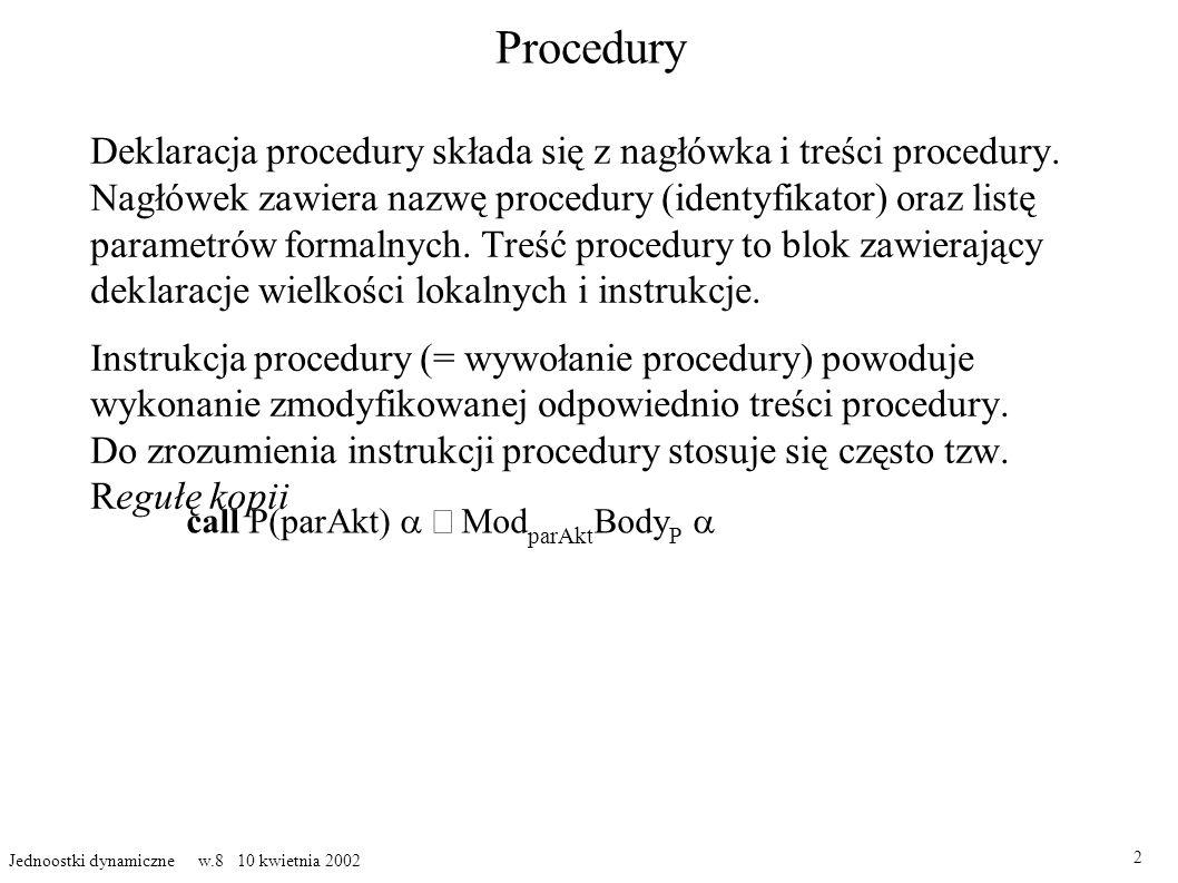 Procedury Deklaracja procedury składa się z nagłówka i treści procedury. Nagłówek zawiera nazwę procedury (identyfikator) oraz listę parametrów formal