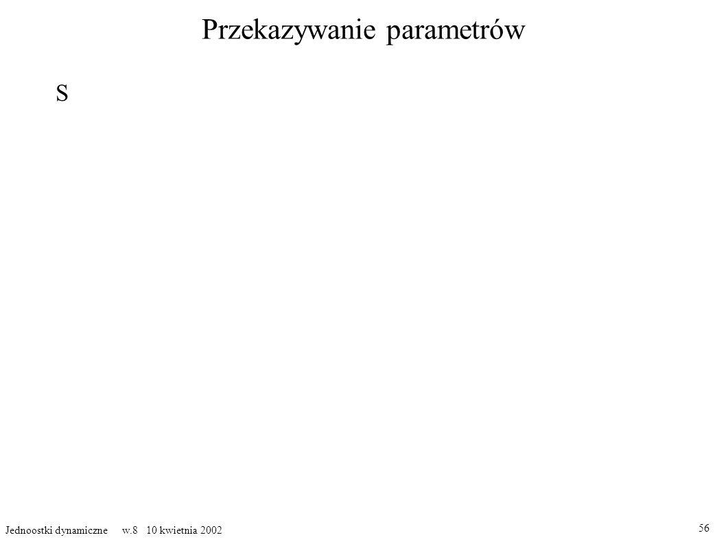 Przekazywanie parametrów S 56 Jednoostki dynamiczne w.8 10 kwietnia 2002