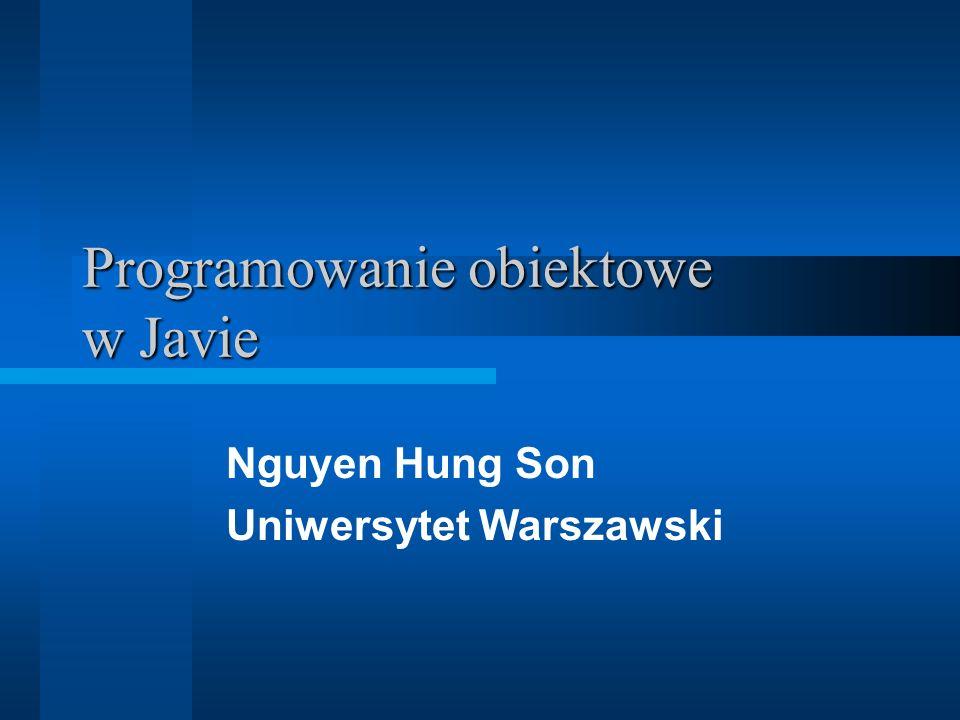 Programowanie obiektowe w Javie Nguyen Hung Son Uniwersytet Warszawski