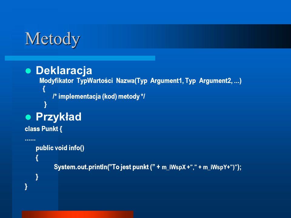 Metody Deklaracja Modyfikator TypWartości Nazwa(Typ Argument1, Typ Argument2,...) { /* implementacja (kod) metody */ } Przykład class Punkt {...... pu