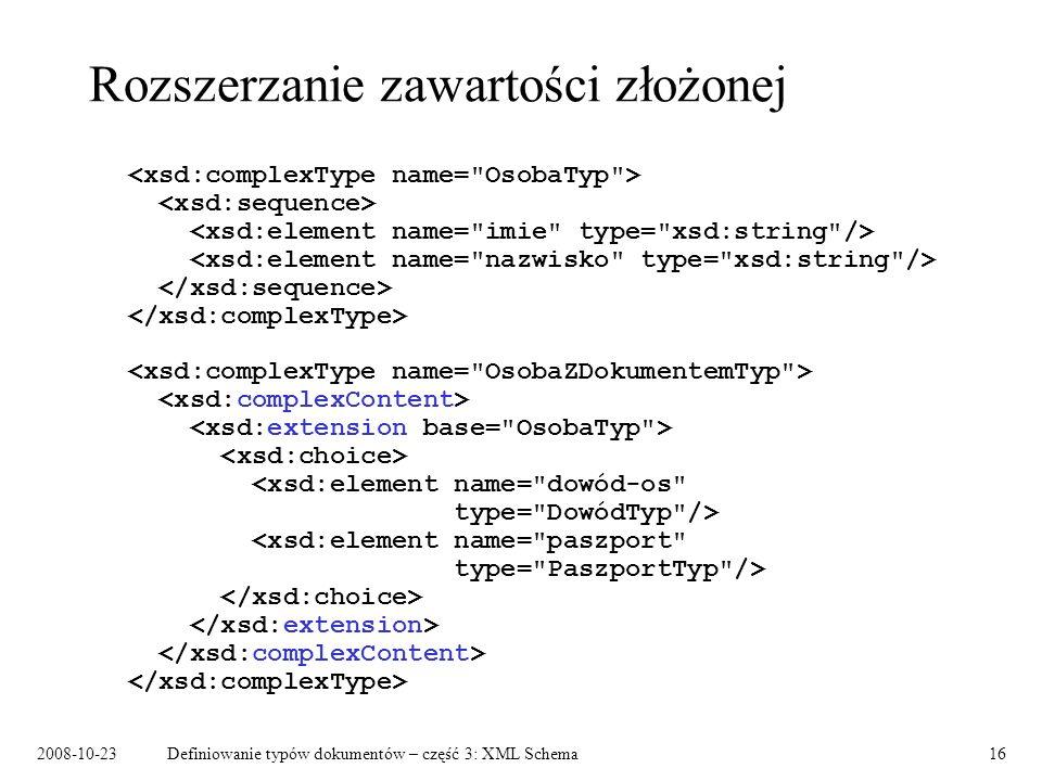 2008-10-23Definiowanie typów dokumentów – część 3: XML Schema16 Rozszerzanie zawartości złożonej