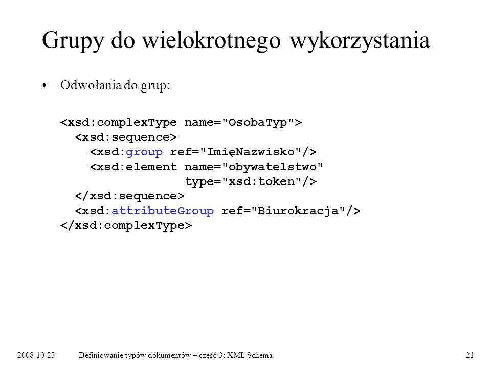 2008-10-23Definiowanie typów dokumentów – część 3: XML Schema21 Grupy do wielokrotnego wykorzystania Odwołania do grup: