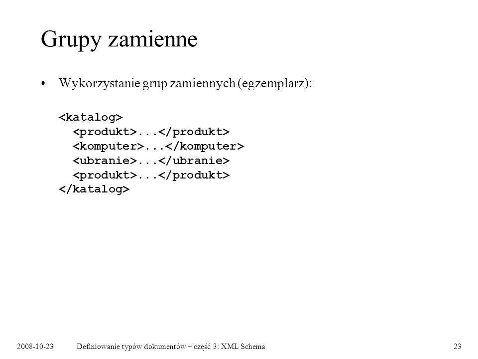 2008-10-23Definiowanie typów dokumentów – część 3: XML Schema23 Grupy zamienne Wykorzystanie grup zamiennych (egzemplarz):............