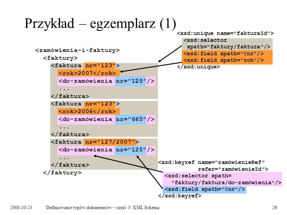 2008-10-23Definiowanie typów dokumentów – część 3: XML Schema26 Przykład – egzemplarz (1) 2007...