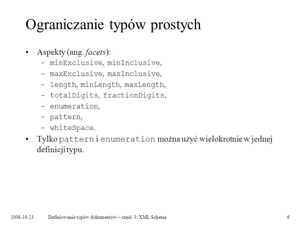 2008-10-23Definiowanie typów dokumentów – część 3: XML Schema17 Typy Typy wg zasięgu definicji: –typy nazwane, –typy anonimowe.