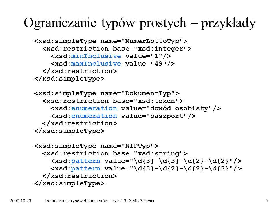 2008-10-23Definiowanie typów dokumentów – część 3: XML Schema8 Ograniczanie typów prostych Przestrzeń wartości typu wyprowadzonego musi być podzbiorem przestrzeni wartości typu bazowego.