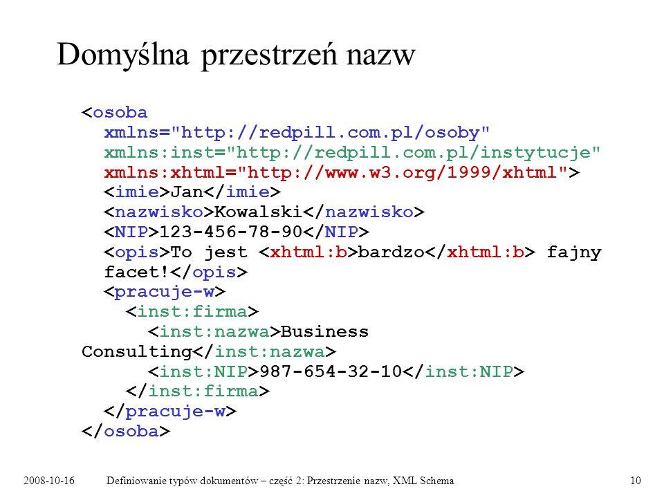 2008-10-16Definiowanie typów dokumentów – część 2: Przestrzenie nazw, XML Schema10 Domyślna przestrzeń nazw Jan Kowalski 123-456-78-90 To jest bardzo