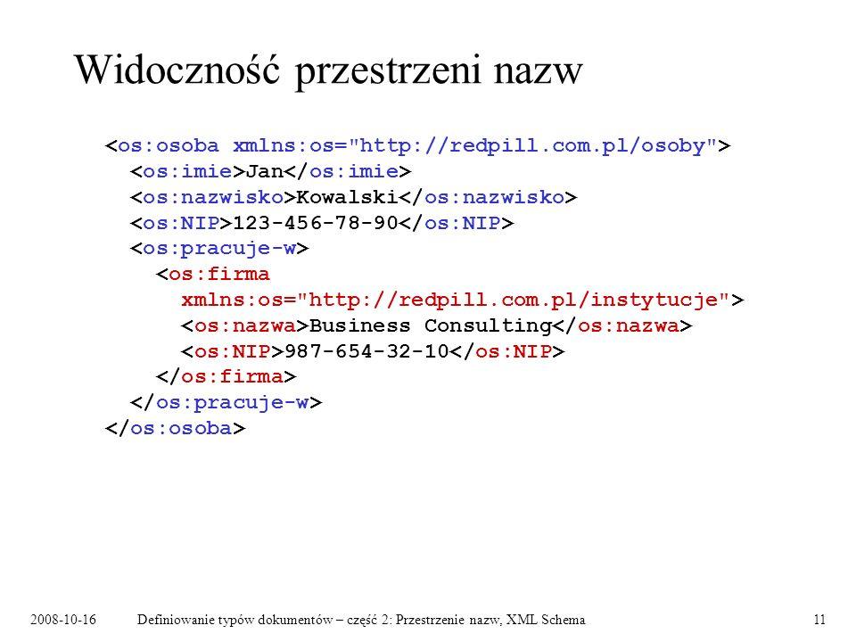 2008-10-16Definiowanie typów dokumentów – część 2: Przestrzenie nazw, XML Schema11 Widoczność przestrzeni nazw Jan Kowalski 123-456-78-90 Business Con