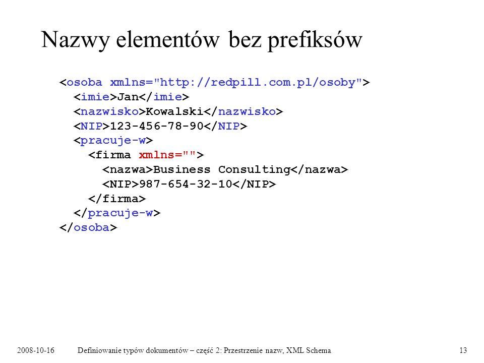 2008-10-16Definiowanie typów dokumentów – część 2: Przestrzenie nazw, XML Schema13 Nazwy elementów bez prefiksów Jan Kowalski 123-456-78-90 Business C