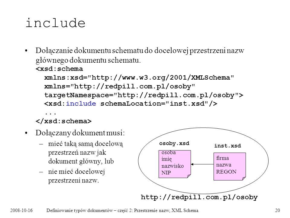 2008-10-16Definiowanie typów dokumentów – część 2: Przestrzenie nazw, XML Schema20 include Dołączanie dokumentu schematu do docelowej przestrzeni nazw