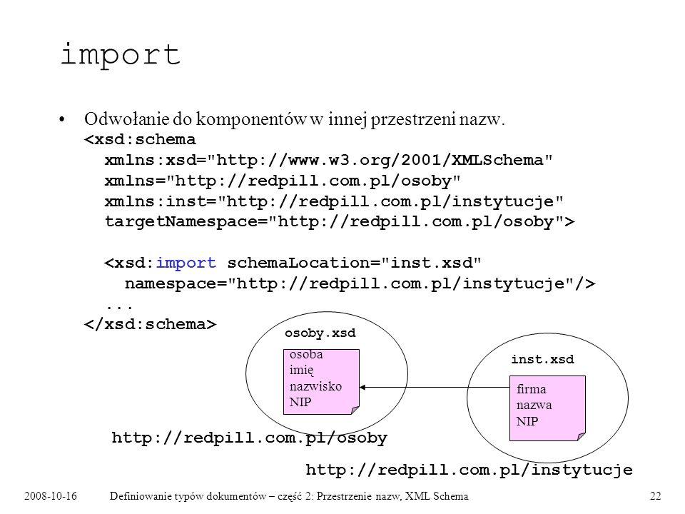 2008-10-16Definiowanie typów dokumentów – część 2: Przestrzenie nazw, XML Schema22 import Odwołanie do komponentów w innej przestrzeni nazw.... http:/