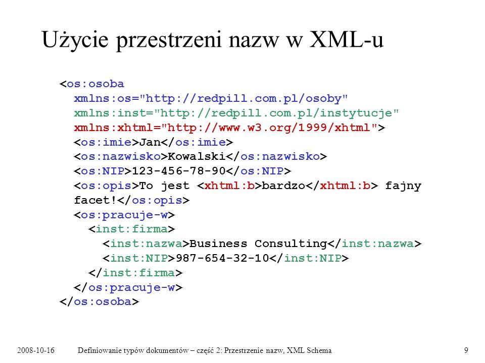 2008-10-16Definiowanie typów dokumentów – część 2: Przestrzenie nazw, XML Schema9 Użycie przestrzeni nazw w XML-u Jan Kowalski 123-456-78-90 To jest b