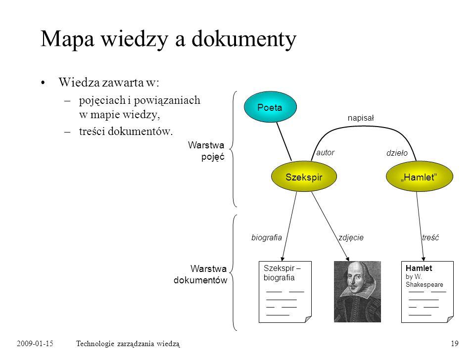 2009-01-15Technologie zarządzania wiedzą19 Mapa wiedzy a dokumenty Wiedza zawarta w: –pojęciach i powiązaniach w mapie wiedzy, –treści dokumentów.