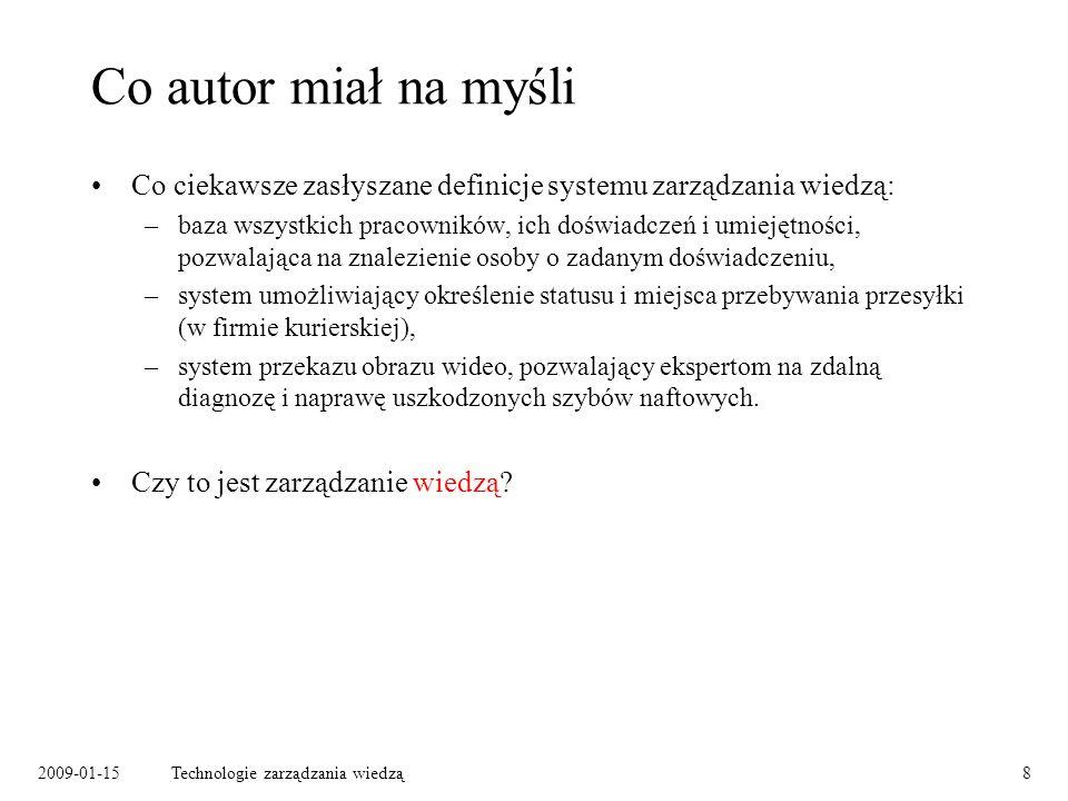 2009-01-15Technologie zarządzania wiedzą9 Czym tak na prawdę jest wiedza.