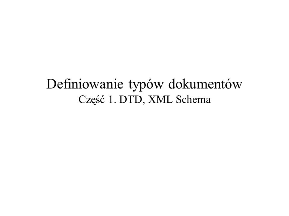 2008-10-09Definiowanie typów dokumentów – część 1: DTD, XML Schema22 Grupa all – ograniczenia Nie może zawierać innych grup (tylko deklaracje elementów i odwołania do elementów).