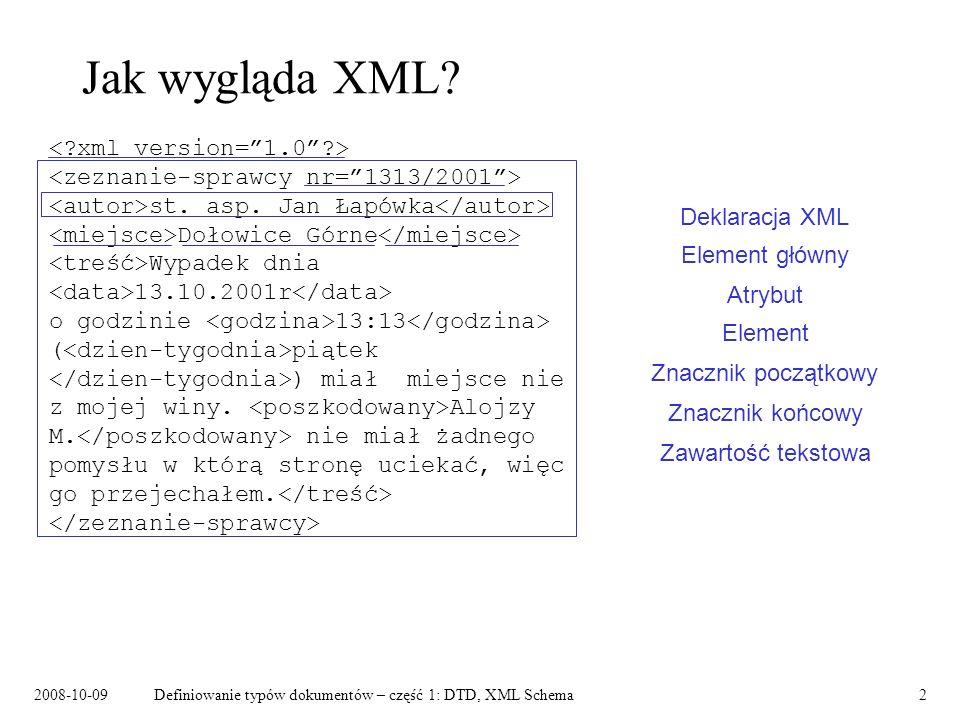 2008-10-09Definiowanie typów dokumentów – część 1: DTD, XML Schema13 DTD – XML Schema Wywodzi się z SGML-a Specyficzna składnia 10 typów danych Zaprojektowany na potrzeby XML-a Składnia XML 44 wbudowane typy proste Typowy mieszany model zawartości Możliwość definiowania własnych typów danych Brak kontroli tekstowej zawartości elementów Zaawansowana kontrola tekstowej zawartości elementów