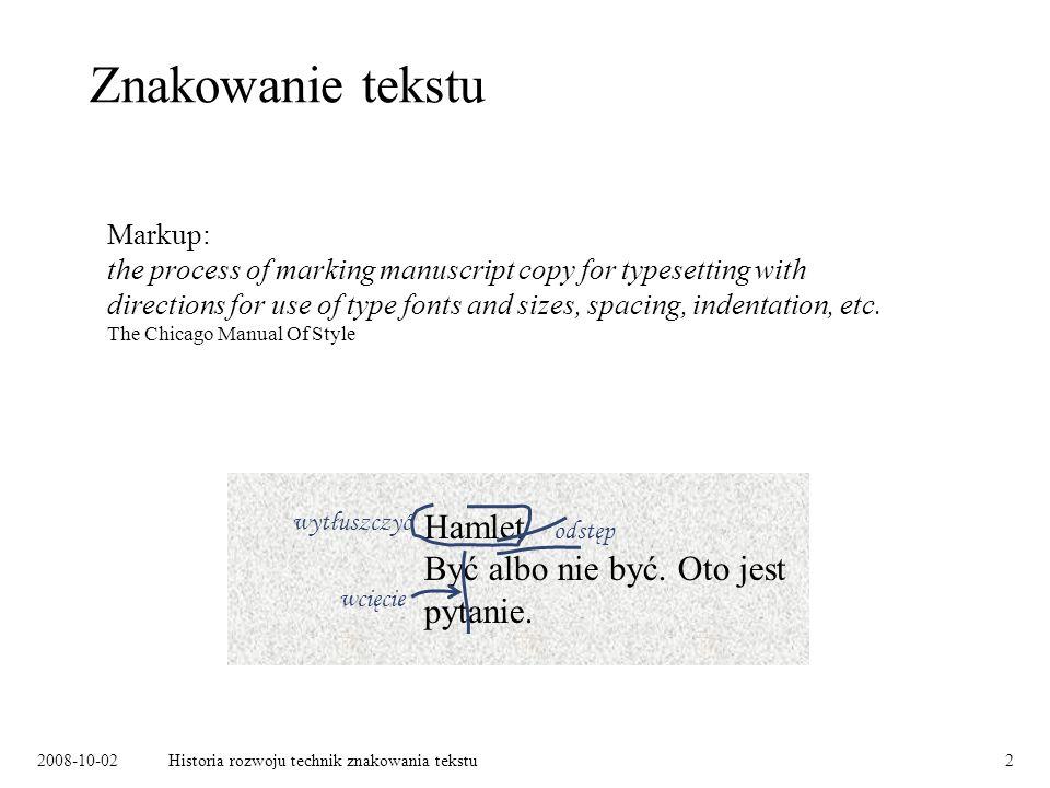 2008-10-02Historia rozwoju technik znakowania tekstu3 Znakowanie tekstu w epoce komputerów Hamlet Być albo nie być.