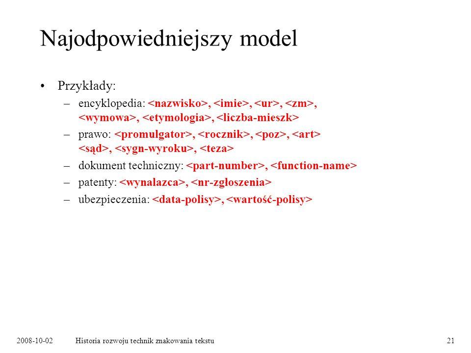 2008-10-02Historia rozwoju technik znakowania tekstu21 Najodpowiedniejszy model Przykłady: –encyklopedia:,,,,,, –prawo:,,,,, –dokument techniczny:, –patenty:, –ubezpieczenia:,