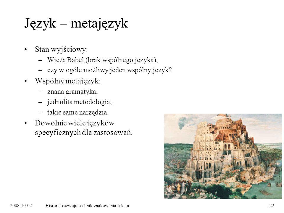 2008-10-02Historia rozwoju technik znakowania tekstu22 Język – metajęzyk Stan wyjściowy: –Wieża Babel (brak wspólnego języka), –czy w ogóle możliwy jeden wspólny język.
