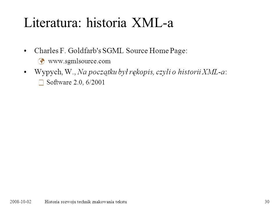 2008-10-02Historia rozwoju technik znakowania tekstu30 Literatura: historia XML-a Charles F.