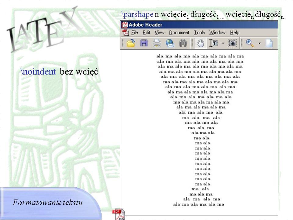 \parshape n wcięcie 1 długość 1... wcięcie n długość n Formatowanie tekstu \noindent bez wcięć