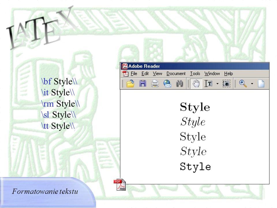\bf Style\\ \it Style\\ \rm Style\\ \sl Style\\ \tt Style\\ Formatowanie tekstu