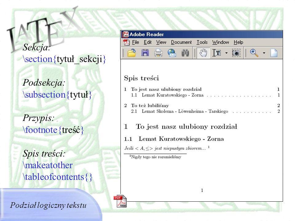 Sekcja: \section{tytuł_sekcji} Podsekcja: \subsection{tytuł} Przypis: \footnote{treść} Spis treści: \makeatother \tableofcontents{} Podział logiczny t