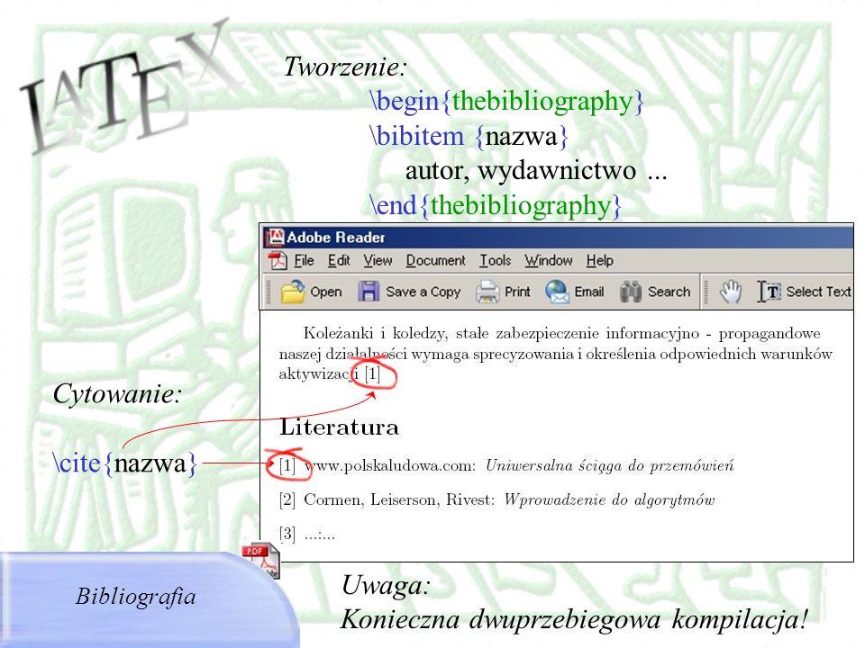Tworzenie: \begin{thebibliography} \bibitem {nazwa} autor, wydawnictwo... \end{thebibliography} Bibliografia Cytowanie: \cite{nazwa} Uwaga: Konieczna